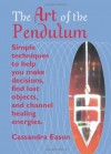The Art Of The Pendulum: Simple techniques to help you make decisions, find lost objects, and channel healing energies - Cassandra Eason