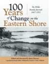 100 Years of Change on the Eastern Shore: The Willis Family Journals 1847-1951 - James Dawson, Nick Willis