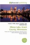 Elbow Lake, Grant County, Minnesota - Frederic P. Miller, Agnes F. Vandome, John McBrewster