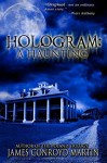 Hologram: A Haunting - James Conroyd Martin