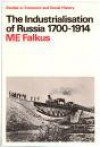 The Industrialisation of Russia, 1700-1914 - Malcolm E. Falkus