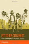 Fit to Be Citizens?: Public Health and Race in Los Angeles, 1879-1939 (American Crossroads) - Natalia Molina