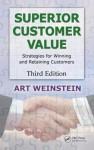 Superior Customer Value: Strategies for Winning and Retaining Customers, Third Edition - Art Weinstein