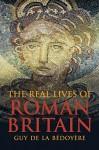 The Real Lives of Roman Britain - Guy de la Bedoyere