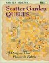 Scatter Garden Quilts: 10 Designs That Flower in Fabric - Pamela Mostek