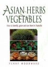 Asian Herbs And Vegetables: How To Identify, Grow And Use Them In Australia - Penny Woodward