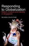 Responding to Globalization: Nation, Culture and Identity in Singapore - Selvaraj Velayutham