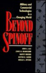 Beyond Spinoff: Military and Commercial Technologies in a Changing World - John A. Alic, Harvey Brooks, Lewis M. Branscomb