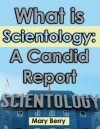 What is Scientology: A Candid Report - Mary Berry