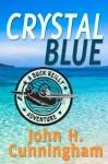 Crystal Blue (Buck Reilly Adventure Series Book 3) - John H. Cunningham