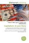 Capitalism: A Love Story - Frederic P. Miller, Agnes F. Vandome, John McBrewster