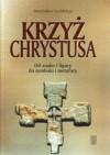 Krzyż Chrystusa: Od znaku do symbolu, od figury do metafory - Stanisław Kobielus
