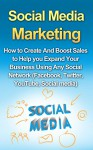Social Media Marketing: How to Create And Boost Sales to Help you Expand Your Business Using Any Social Network (Facebook, Twitter, YouTube, Social Media) - Richard Harrison