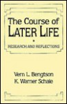 The Course Of Later Life: Research And Reflections - Vern L. Bengtson, K. Warner Schaie