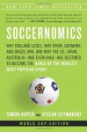 Soccernomics: Why England Loses, Why Spain, Germany and Brazil Win, and Why the U.S., Japan, Australia, Turkey--and Even Iraq--Are Destined to Become the Kings of the World's Most Popular Sport - Simon Kuper