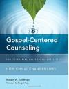 Gospel-Centered Counseling: How Christ Changes Lives (Equipping Biblical Counselors) - Robert W. Kellemen, Deepak Reju