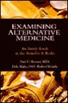 Examining Alternative Medicine: An Inside Look at the Benefits & Risks - Paul C. Reisser, Robert Velarde