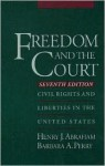 Freedom and the Court: Civil Rights and Liberties in the United States - Henry J. Abraham, Barbara A. Perry