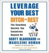 Leverage Your Best, Ditch the Rest CD: The Coaching Secrets Top Executives Depend On - Madeleine Homan, Scott Blanchard