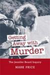 Getting Away with Murder: The Jennifer Beard Inquiry - Mark Price