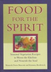 Food for the Spirit: Seasonal Vegetarian Recipes to Warm the Kitchen and Nourish the Soul - Manuela Dunn Mascetti