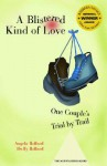 A Blistered Kind of Love: One Couple's Trial by Trail (Barbara Savage Award Winner) - Angela W. Ballard, Duffy Ballard