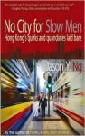 No City for Slow Men: Hong Kong's quirks and quandaries laid bare - Jason Y. Ng