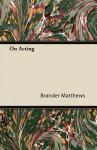 On Acting - Brander Matthews