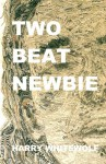 Two Beat Newbie - Harry Whitewolf