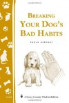 Breaking Your Dog's Bad Habits: Storey's Country Wisdom Bulletin A-241 (Storey Country Wisdom Bulletin, a-241) - Paula Kephart