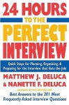 24 Hours to the Perfect Interview: Quick Steps for Planning, Organizing, and Preparing for the Interview That Gets the Job - Matthew J. DeLuca, Nanette F. DeLuca
