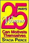 25 Ways Women Can Motivate Themselves - Stacia Pierce