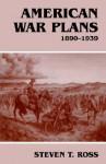 American War Plans, 1890-1939 - Steven T. Ross
