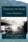 Through the Years in Glacier National Park - Donald H. Robinson