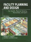 Facility Planning And Design For Health, Physical Activity, Recreation, And Sport, 12th Edition - Thomas H. Sawyer
