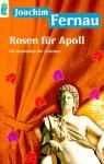 Rosen für Apoll. Die Geschichte der Griechen - Joachim Fernau