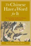 The Chinese Have a Word for It: The Complete Guide to Chinese Thought and Culture - Boyé Lafayette de Mente