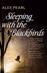 Sleeping with the Blackbirds - Alex Pearl