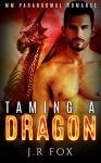 Gay Paranormal Romance: Taming a Dragon (MM Mpreg Alpha Omega Romance) (Dragon Shifter Romance Short Stories) - J.R Fox, C.J Starkey