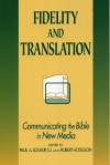 Fidelity and Translation: Communicating the Bible in New Media - Paul A. Soukup, S.J., Robert Hodgson