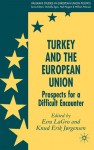 Turkey and the European Union: Prospects for a Difficult Encounter - Knud Erik Jorgensen, Esra Lagro, Knud Erik Jørgensen