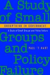 Groupthink in Government: A Study of Small Groups and Policy Failure - Paul 't Hart