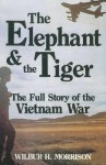 The Elephant and the Tiger: The Full Story of the Vietnam War - Wilbur H. Morrison