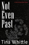 Not Even Past: A Tai & Trey Short Story - Tina Whittle, Ann Hogsett