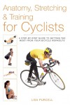 Anatomy, Stretching & Training for Cyclists: A Step-by-Step Guide to Getting the Most from Your Bicycle Workouts - Eric Klein