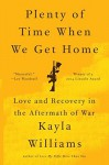Plenty of Time When We Get Home: Love and Recovery in the Aftermath of War Paperback February 2, 2015 - Kayla Williams