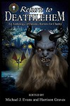Return to Deathlehem: An Anthology of Holiday Horrors for Charity - Susan Jay, Steph Minns, Rose Blackthorn, Kevin G. Bufton, DJ Tyrer, Nicole DeGennaro, Alyn Day, Mark Parker, Jay Wilburn, JP Behrens, Philip Thorogood, David J. Delaney, Stephen Bigwood, Mike Pieloor, Kerry G.S. Lipp, Chantal Boudreau, Geoffrey K. Liu, Joel Reeves, Jordan