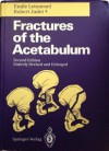 Fractures of the Acetabulum - Emile Letournel, Robert Judet