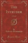 The Intruder: A Novel (Classic Reprint) - Gabriele D'annunzio