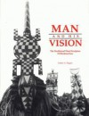 Man and His Vision: The Traditional Wood Sculpture of Burkina Faso = L'Homme Et Sa Vision de La Nature: La Sculpture Traditionnelle Sur Bo - Esther A. Dagan